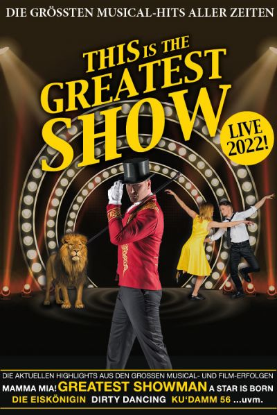 "Die größten Musical Hits aller Zeiten, ""This is the greatest Show!"" Live 2021, Sa, 08.05.2021 & So, 09.05.2021 @ Wiener Stadthalle, Halle F © Show Factory"